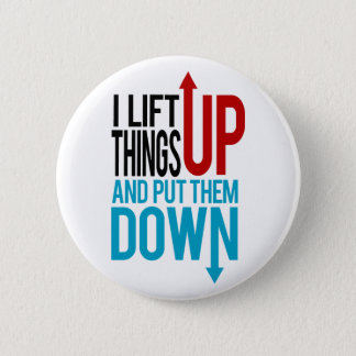 I Lift Things up Funny Gym Rat Pinback Button