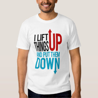 I Lift Things up Funny Gym Rat T-Shirt