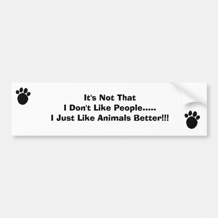 I like Animals Better Bumper Sticker