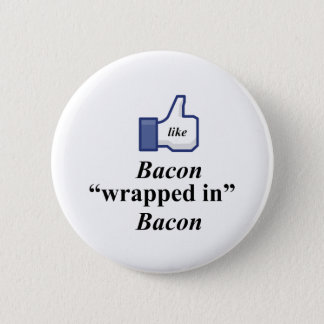 I LIKE BACON WRAPPED IN BACON BUTTON