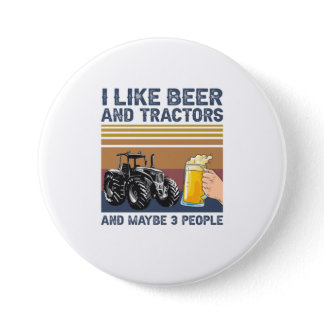 I Like Beer and Tractors and Maybe 3 People Button