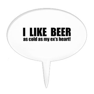 I Like Beer Cold As My Ex's Heart Funny Cake Topper