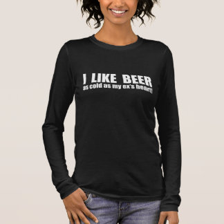 I Like Beer Cold As My Ex's Heart Funny Long Sleeve T-Shirt