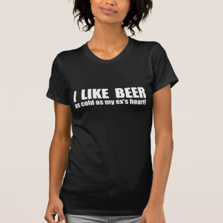 I Like Beer Cold As My Ex's Heart Funny T-Shirt
