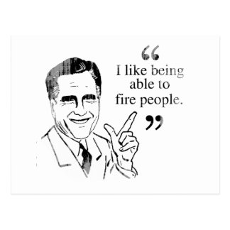 I like being able to fire people - Romney Quote.pn Postcard