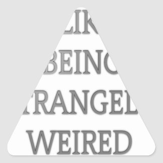 I like being strangely weird .png triangle sticker