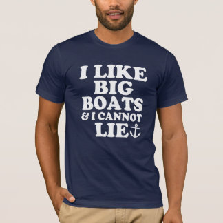 I Like Big Boats and I Cannot Lie funny men's shir T-Shirt