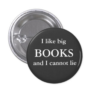 I like big, BOOKS, and I cannot lie Pinback Buttons