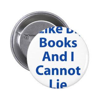 I Like Big Books and I Cannot Lie Pinback Buttons