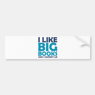 I Like Big Books and I Cannot Lie Car Bumper Sticker