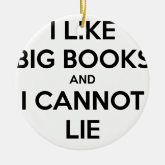 I Like Big Books and I Cannot Lie Ceramic Ornament