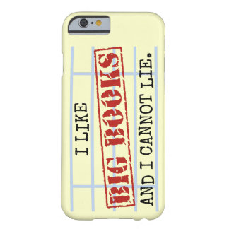 I Like Big Books and I Cannot Lie Funny Library Barely There iPhone 6 Case