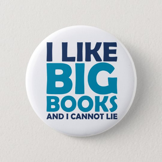 I Like Big Books and I Cannot Lie Pinback Button