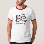 I like BIG BOOKS and I cannot LIE! Shirt