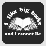 I Like Big Books and I Cannot Lie Square Sticker