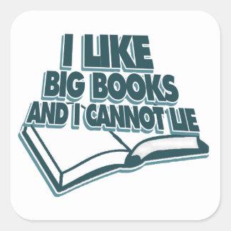 I like big books and I cannot lie Square Sticker