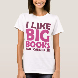I Like Big Books and I Cannot Lie T-Shirt