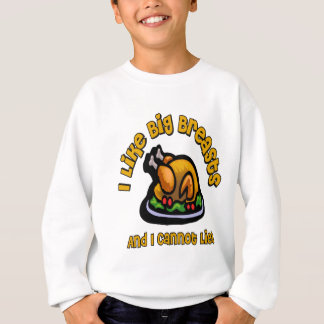 I Like Big Breasts And I Cannot Lie Thanksgiving T Sweatshirt