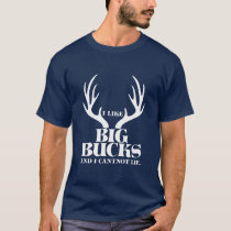 I like big Bucks! T-Shirt
