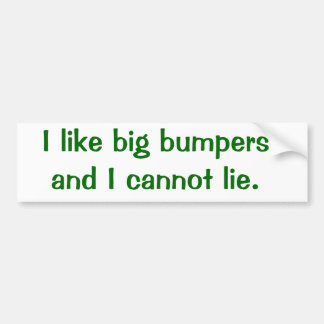 I like big bumpers and I cannot lie. Car Bumper Sticker