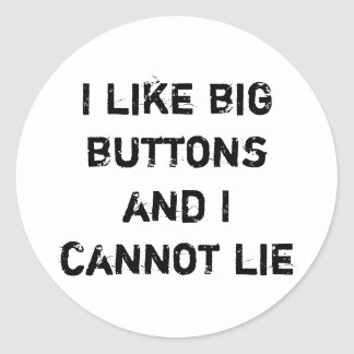 I Like Big Buttons And I Cannot Lie Classic Round Sticker