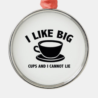 I Like Big Cups And I Cannot Lie Metal Ornament