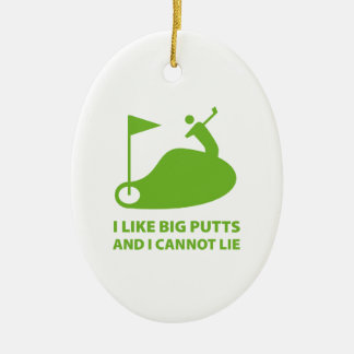 I Like Big Putts And I Cannot Lie Ceramic Ornament
