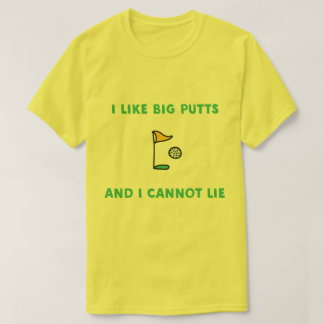 I like big putts and I cannot lie funny golfer T-Shirt