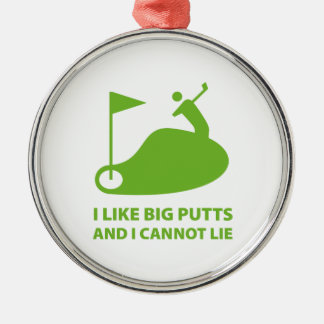 I Like Big Putts And I Cannot Lie Metal Ornament