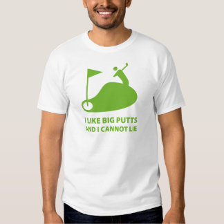 I Like Big Putts And I Cannot Lie Shirt