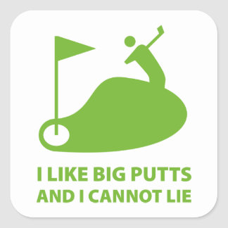 I Like Big Putts And I Cannot Lie Square Sticker