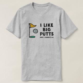 I like big putts and I cannot lie tshirt