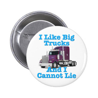 I Like Big Trucks And I Cannot Lie Western Star Pinback Button