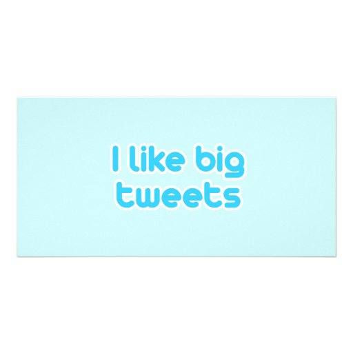 I like big tweets picture card