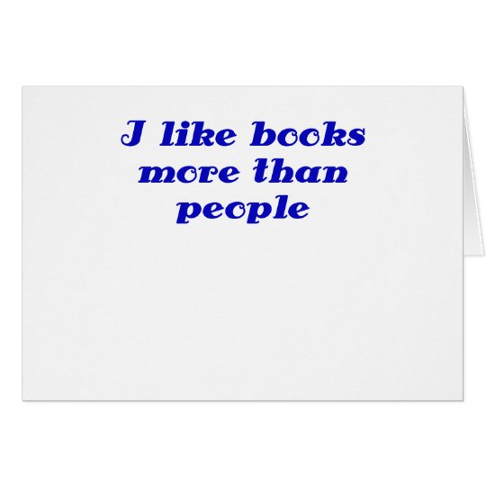 I like books more than people card