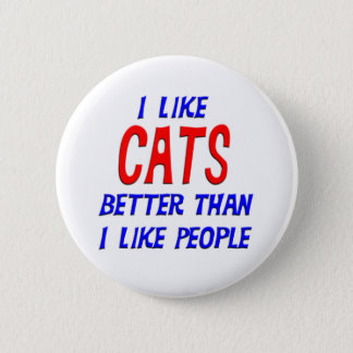 I Like Cats Better Than I Like People Button