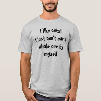 I like cats!I just can't eat a who... - Customized T-Shirt
