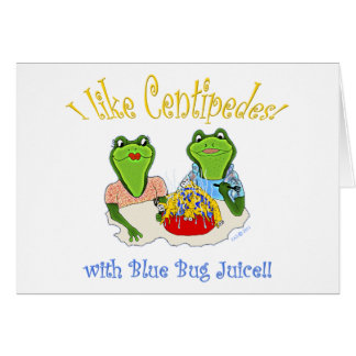 I Like Centipedes with Blue Bug Juice Card