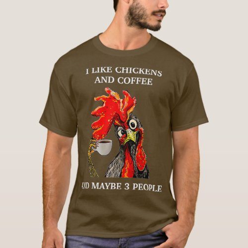 I Like Coffee And Chickens And Maybe 3 People T_Shirt