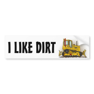 I Like Dirt Big Bulldozer Dozer Bumper Sticker
