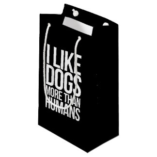 I like dogs more than humans small gift bag