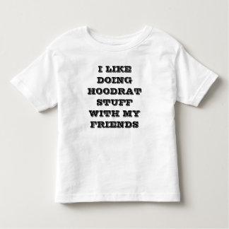 I like doing hoodrat stuff with my friends toddler t-shirt