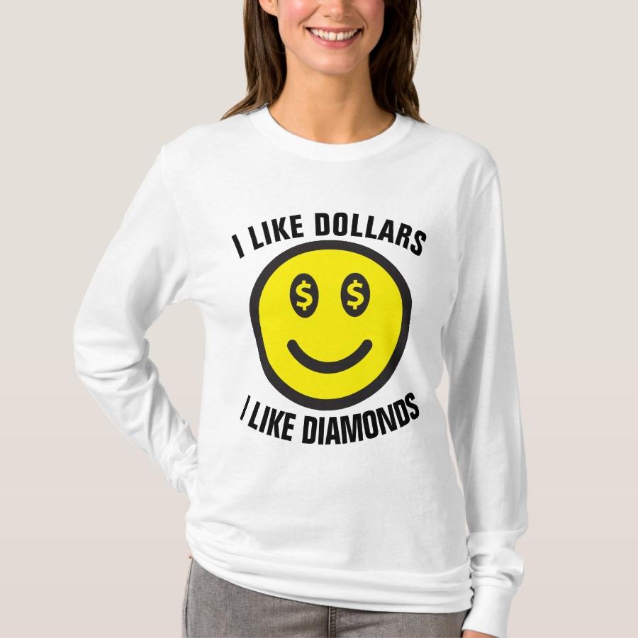 I LIKE DOLLARS I LIKE DIAMONDS, Ladies T-Shirts - Best Selling Long-Sleeve Street Fashion Shirt Designs
