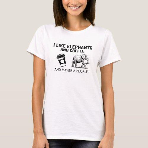 I Like Elephants And Coffee And Maybe 3 People T_Shirt