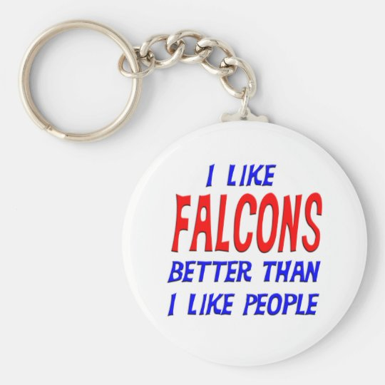 I Like Falcons Better Than I Like People Keychain