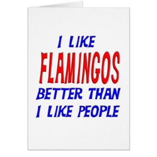 I Like Flamingos Better Than I Like People Greetin Card