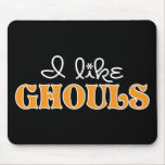 I Like Ghouls Mouse Pad