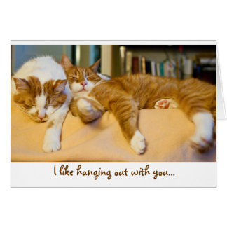 I like hanging out with you... card
