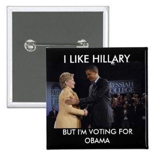 , I LIKE HILLARY, BUT I'M  VOTING FOR OBAMA PIN