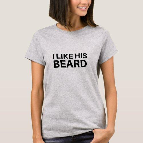I Like His Beard T_Shirt
